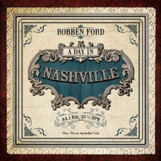 Robben Ford - A Day In Nashville ( 1 CD ) - Muzica Jazz