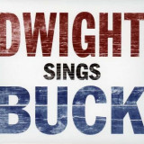 Dwight Yoakam - Dwight Sings Buck ( 1 CD ) - Muzica Pop