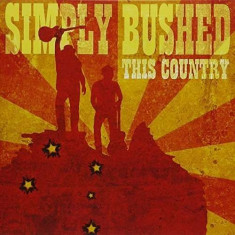 Simply Bushed - This Country ( 1 CD ) - Muzica Country