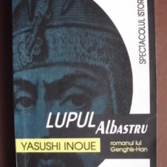 Lupul albastru : povestea lui Genghis-han / Yasushi Inoue - Roman istoric