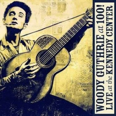 Woody.=Trib= Guthrie - Woody Guthrie: At 100! (Live At The Kennedy Center ( 2 CD ) - Muzica Folk