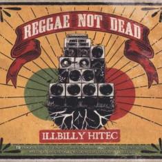 Illbilly Hitec - Reggae Not Dead ( 1 CD ) - Muzica Reggae