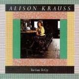 Alison Krauss - Too Late To Cry ( 1 CD ) - Muzica Country