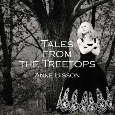 Anne Bisson - Tales From The Treetops ( 1 CD )