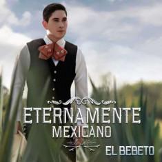 Bebeto - Eternamente Mexicano ( 1 CD ) - Muzica Latino