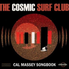 Cosmic Surf Club - Cal Massey Songbook ( 1 CD ) - Muzica Chillout