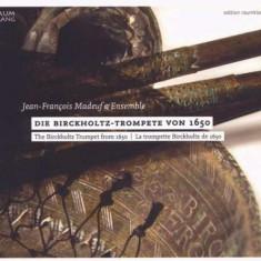 Jean-Francois Madeuf - Die Birckholtz-Trompete Von 1650 ( 1 CD ) - Muzica Clasica