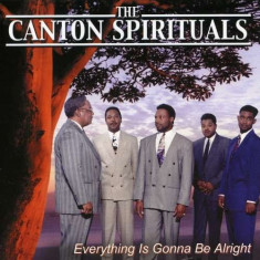 Canton Spirituals - Everything is Gonna Be.. ( 1 CD ) - Muzica R&B