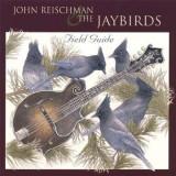 John & Jaybird Reischman - Field Guide ( 1 CD )