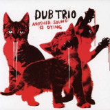 Dub Trio - Another Sound of Dying ( 1 CD )