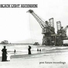 Black Light Ascension - Post Future Recordngs ( 1 CD )