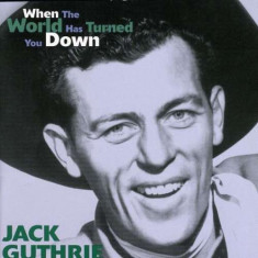Jack Guthrie - When the World Has Turned You Down ( 1 CD ) - Muzica Country