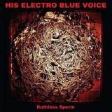 His Electro Blue Voice - Ruthless Sperm ( 1 CD ) - Muzica Rock