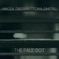 Mircea Tiberian / Toma Dumitriu - The Pale Dot ( 1 CD ) - Muzica Jazz
