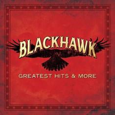 Blackhawk - Greatest Hits & More ( 1 CD ) - Muzica Country