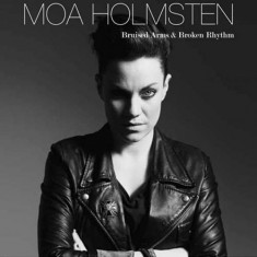 Moa Holmsten - Bruised Arms & Broken.. ( 1 CD ) - Muzica Pop