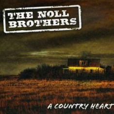 Noll Brothers - A Country Heart ( 1 CD ) - Muzica Country