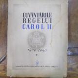 Cuvantarile Regelui Carol II, 1930 - 1940, Vol. I, Bucuresti 1940 - Carte veche