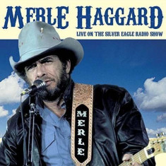 Merle Haggard - Live On the Silver ( 1 CD ) - Muzica Country