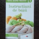TOTUL DESPRE TRICOTAT. INSTRUCTIUNI DE BAZA - DOROTHY T. RATIGAN