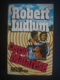 ROBERT LUDLUM - CERCUL MATARESE, Alta editura