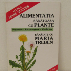 Maria Treben- Alimentatia sanatoasa cu plante - Carte Alimentatie