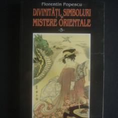 FLORENTIN POPESCU - DIVINITATI, SIMBOLURI SI MISTERE ORIENTALE volumul 5 - Carte paranormal