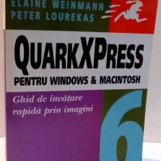 QUARKXPRESS PENTRU WINDOWS & MACINTOSH, GHID DE INVATARE RAPIDA PRIN IMAGINI de ELAINE WEINMANN, PETER LOUREKAS, 2004 - Carti Mecanica