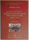 DESTINE ISTORICE, ROMANII TRANSILVANENI SPRE MAREA UNIRE / Dumitru Suciu