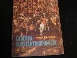 CADEREA CONSTANTINOPOLULUI-VOL2-VINTILA CORBU-421 PG-, Alta editura
