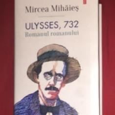 Mircea Mihaies, Ulysses, 732. Romanul romanului, Cartea si scriit. anului 2016 - Carte Editie princeps