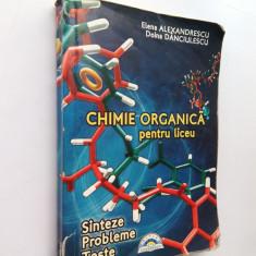 015. CHIMIE ORGANICA PENTRU LICEU - Elena Alexandrescu & D. Danciulescu. - Teste admitere liceu