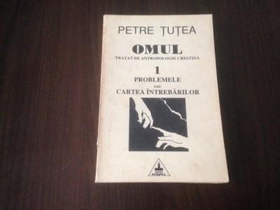 PETRE TUTEA, OMUL. TRATAT DE ANTROPOLOGIE- 1.PROBLEMELE SAU CARTEA INTREBARILOR foto