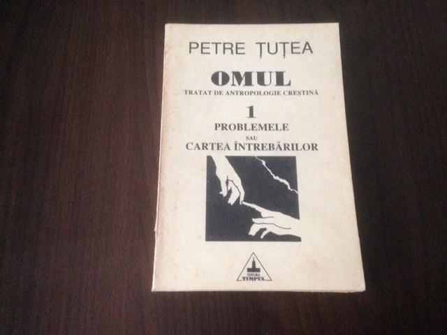 PETRE TUTEA, OMUL. TRATAT DE ANTROPOLOGIE- 1.PROBLEMELE SAU CARTEA INTREBARILOR