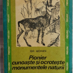 PIONIER CUNOASTE SI OCROTESTE MONUMENTELE NATURII - GH. MOHAN - BUCURESTI 1971