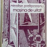 NICOLAE PRELIPCEANU - MASINA DE UITAT(VERSURI princeps 1990)[dedicatie/autograf] - Carte poezie