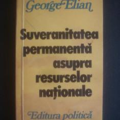 GEORGE ELIAN - SUVERANITATEA PERMANENTA ASUPRA RESURSELOR NATIONALE {autograf}