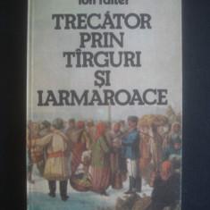 ION FAITER - TRECATOR PRIN TARGURI SI IARMAROACE - Carte de calatorie