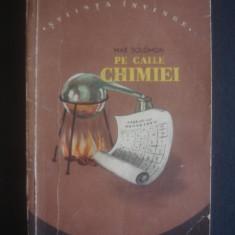MAX SOLOMON - PE CAILE CHIMIEI - Carte Chimie
