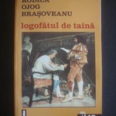 RODICA OJOG BRASOVEANU - LOGOFATUL DE TAINA - Carte politiste, An: 2002