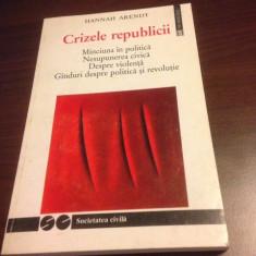 HANNAH ARENDT, CRIZELE REPUBLICII. MINCIUNA IN POLITICA. DESPRE VIOLENTA ETC. - Carte Politica