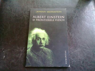 ALBERT EINSTEIN SI FRONTIERELE FIZICII - JEREMY BERNSTEIN foto