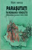 Parasutati in Romania vanduta - Exilul amar-Filon Verca cu dedicatie si autograf