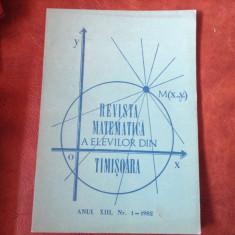 Revista matematica a elevilor din Timisoara anul XIII nr 1 din 1982 / 116 pag ! - Revista scolara