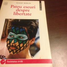 ISAIAH BERLIN, PATRU ESEURI DESPRE LIBERTATE - Carte Politica
