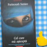 Cel care ma asteapta Parinoush Saniee - Roman