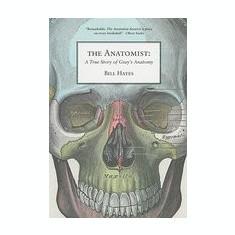 The Anatomist: A True Story of Gray's Anatomy - Carte in engleza