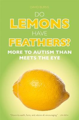 Do Lemons Have Feathers?: More to Autism Than Meets the Eye foto mare