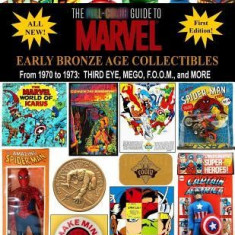 The Full-Color Guide to Marvel Early Bronze Age Collectibles: From 1970 to 1973: Third Eye, Mego, F.O.O.M., and More - Carte in engleza