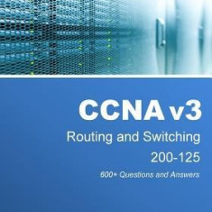 CCNA V3 Routing and Switching 200-125: 600+ Questions and Answers